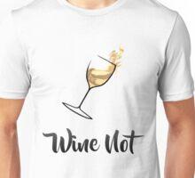 Wine Not?  Unisex T-Shirt