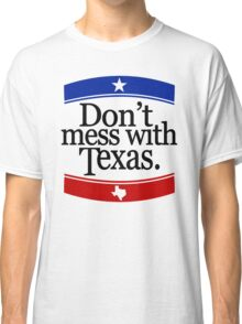 Don't Mess With Texas T-Shirt Classic T-Shirt