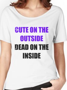 Cute on the outside, dead on the inside. Women's Relaxed Fit T-Shirt