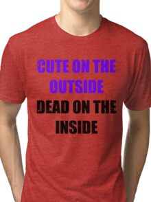 Cute on the outside, dead on the inside. Tri-blend T-Shirt