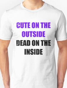Cute on the outside, dead on the inside. Unisex T-Shirt