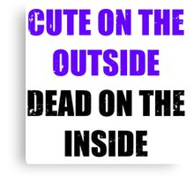 Cute on the outside, dead on the inside. Canvas Print