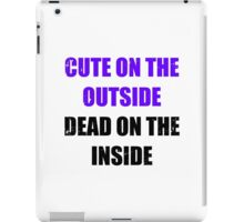 Cute on the outside, dead on the inside. iPad Case/Skin