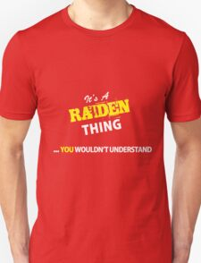 It's A RAIDEN thing, you wouldn't understand !! T-Shirt