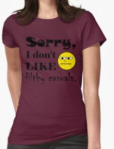 Sorry, I don't like filthy casuals - gamer geek nerd Womens Fitted T-Shirt