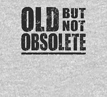 Old But Not Obsolete Unisex T-Shirt