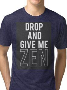 Drop and Give me Zen Tri-blend T-Shirt