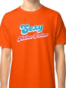 Sexy Mother Fuxker Classic T-Shirt