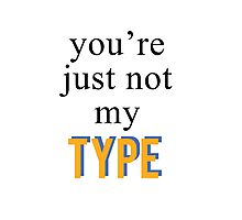 You're Just Not My Type...  Photographic Print