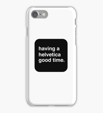 Helvetica Good Time iPhone Case/Skin