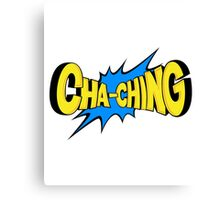 Cha ching Canvas Print