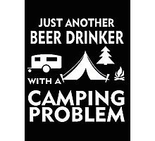 Just another beer drinker with a camping problem - T-shirts & Hoodies Photographic Print