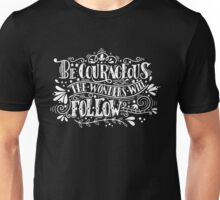 Be courageous, the wonders will follow Unisex T-Shirt