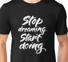 Stop dreaming Unisex T-Shirt