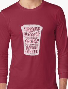 Surround yourseft with good people good and black coffee 2 Long Sleeve T-Shirt