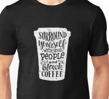 Surround yourseft with good people good and black coffee 2 Unisex T-Shirt