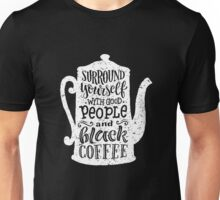 Surround yourself with good people and black coffee 3 Unisex T-Shirt