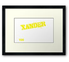 It's A XANDER thing, you wouldn't understand !! Framed Print