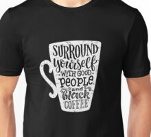 Surround yourself with good people and black coffee Unisex T-Shirt