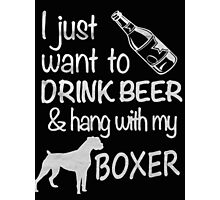 I just want to brink beer & hang with my boxer - T-shirts & Hoodies Photographic Print