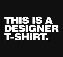 This Is A Designer T-Shirt by adavi