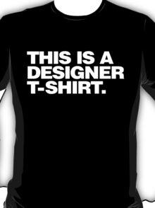 This Is A Designer T-Shirt T-Shirt