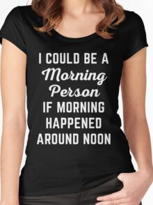 Could Be Morning Person Funny Quote Women's Fitted Scoop T-Shirt