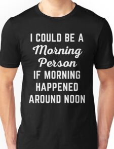 Could Be Morning Person Funny Quote Unisex T-Shirt