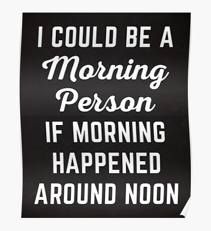 Could Be Morning Person Funny Quote Poster