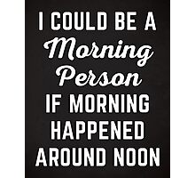 Could Be Morning Person Funny Quote Photographic Print