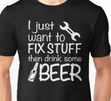 I just want to fix stuff then drink some beer - T-shirts & Hoodies Unisex T-Shirt