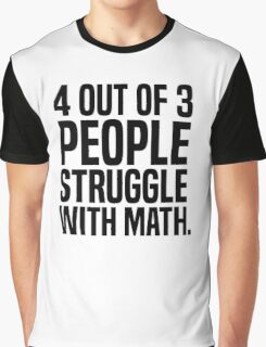 4 out of 3 people struggle with math Graphic T-Shirt