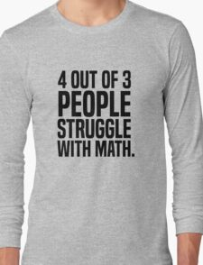 4 out of 3 people struggle with math Long Sleeve T-Shirt