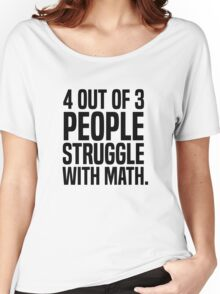 4 out of 3 people struggle with math Women's Relaxed Fit T-Shirt