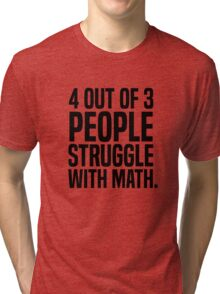4 out of 3 people struggle with math Tri-blend T-Shirt