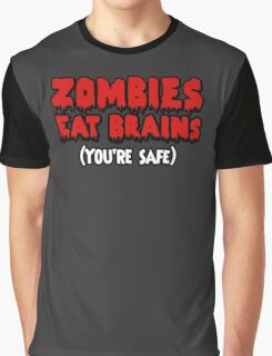 Zombies eat brains. (You're safe.) Graphic T-Shirt