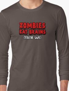 Zombies eat brains. (You're safe.) Long Sleeve T-Shirt