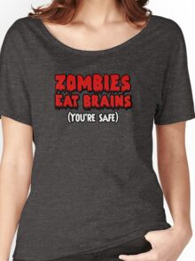 Zombies eat brains. (You're safe.) Women's Relaxed Fit T-Shirt