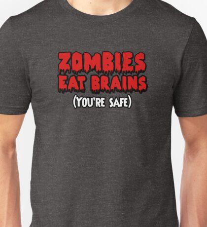 Zombies eat brains. (You're safe.) Unisex T-Shirt