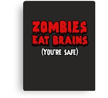 Zombies eat brains. (You're safe.) Canvas Print