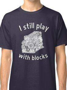 Mechanic: I still play with blocks Classic T-Shirt