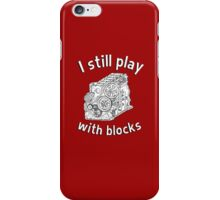 Mechanic: I still play with blocks iPhone Case/Skin