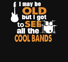 I May Be Old But I Got To See All The Cool Bands T-Shirt Unisex T-Shirt