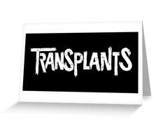 The Transplants Greeting Card