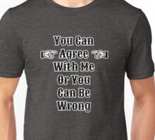 Agree Or Be Wrong Unisex T-Shirt