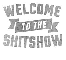 Welcome to the Shit Show Photographic Print