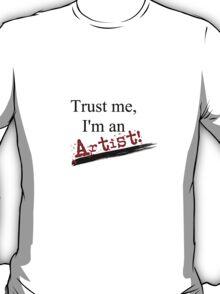 Trust me, I'm an artist! T-Shirt