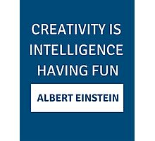 Creativity is intelligence having fun - Albert Einstein Photographic Print