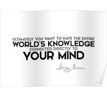 world's knowledge connected directly to your mind - sergey brin Poster
