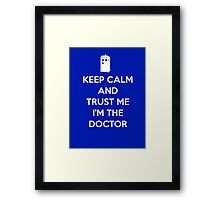 Keep Calm and trust me, I'm the Doctor Framed Print